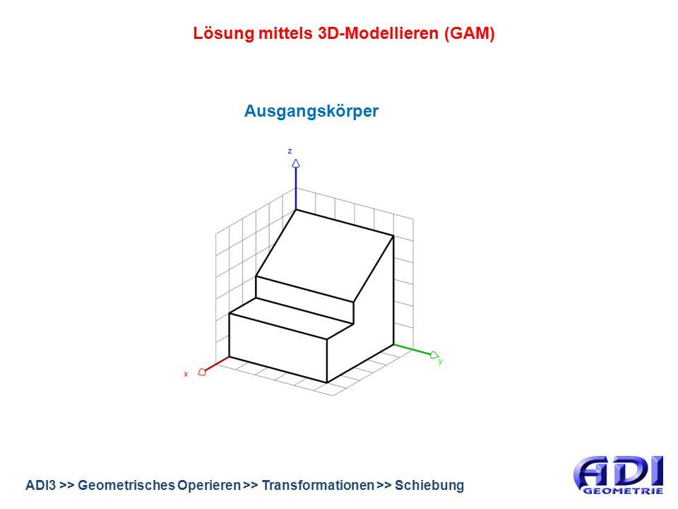 ADI3 >> Geometrisches Operieren >> Transformationen >> Schiebung Lösung mittels 3D-Modellieren (GAM) Ausgangskörper