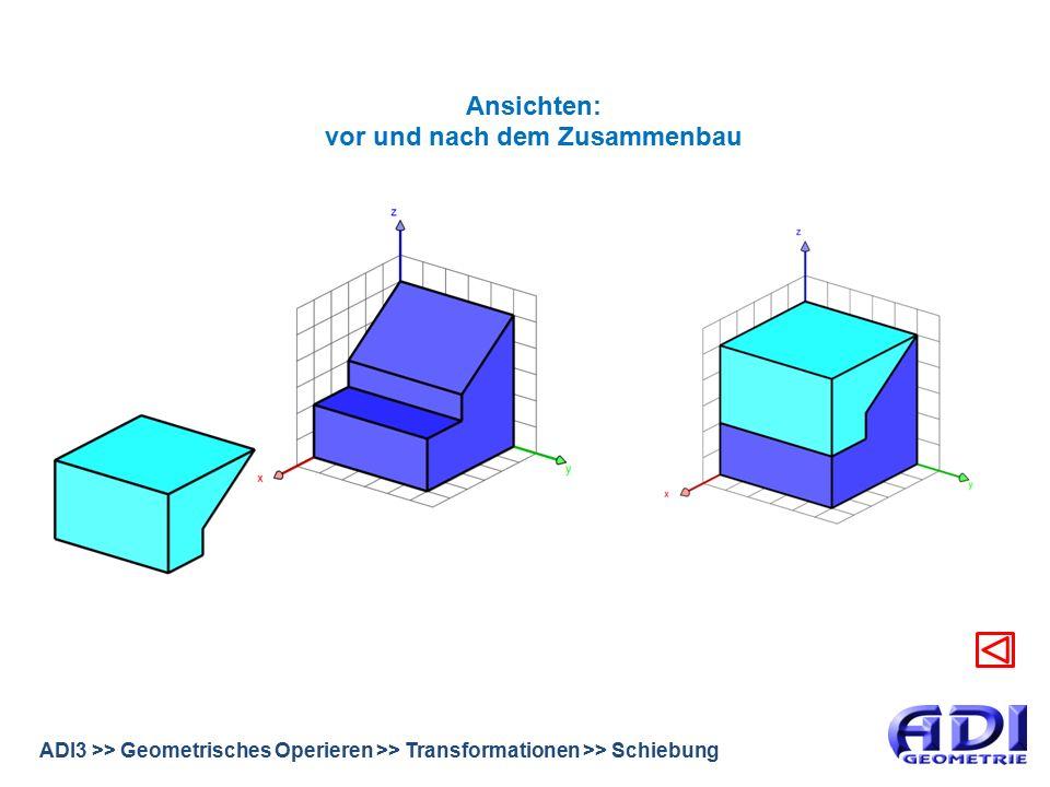 ADI3 >> Geometrisches Operieren >> Transformationen >> Schiebung Ansichten: vor und nach dem Zusammenbau