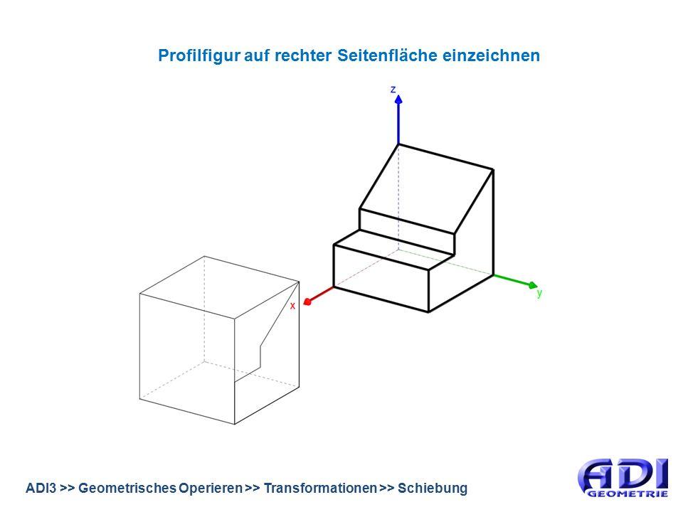 ADI3 >> Geometrisches Operieren >> Transformationen >> Schiebung Profilfigur auf rechter Seitenfläche einzeichnen