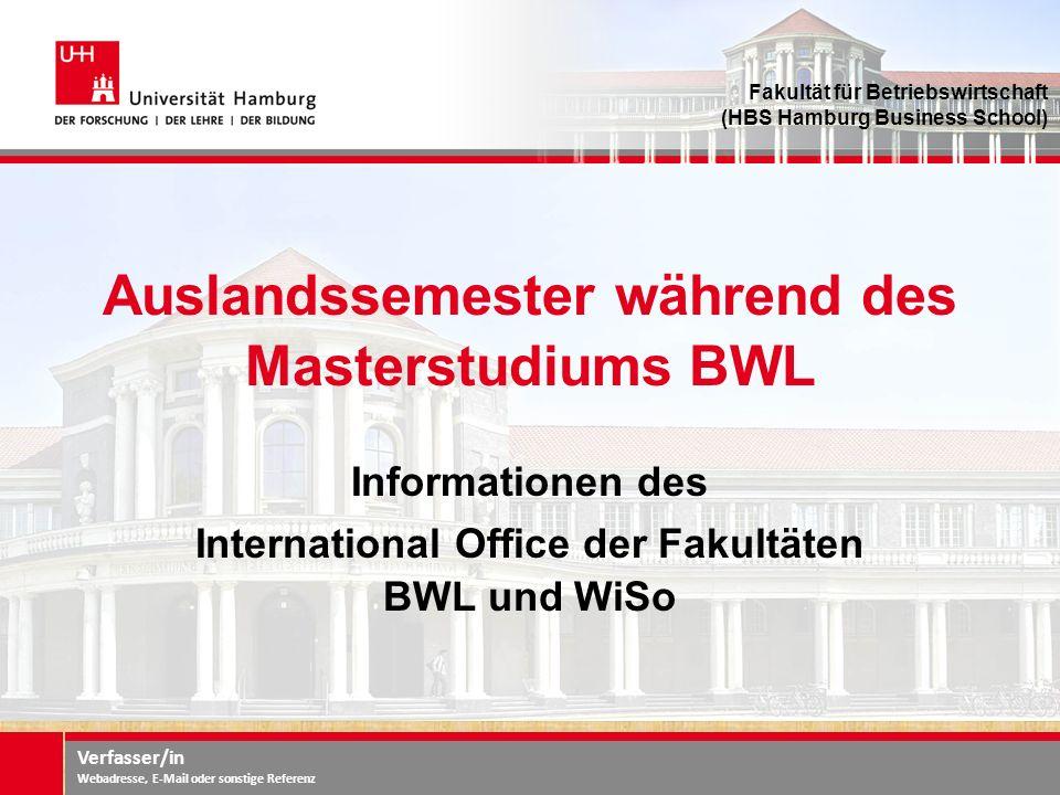 Verfasser/in Webadresse, E-Mail oder sonstige Referenz Auslandssemester während des Masterstudiums BWL Informationen des International Office der Fakultäten BWL und WiSo Fakultät für Betriebswirtschaft (HBS Hamburg Business School)