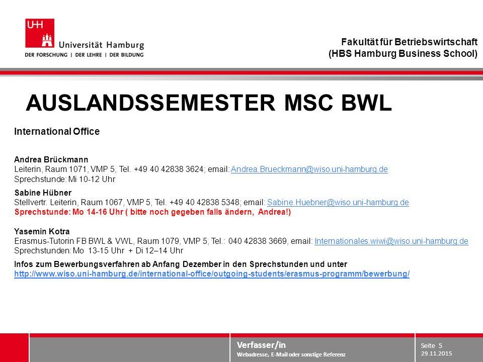 Verfasser/in Webadresse, E-Mail oder sonstige Referenz AUSLANDSSEMESTER MSC BWL International Office Andrea Brückmann Leiterin, Raum 1071, VMP 5, Tel.