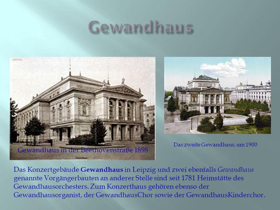 Das Konzertgebäude Gewandhaus in Leipzig und zwei ebenfalls Gewandhaus genannte Vorgängerbauten an anderer Stelle sind seit 1781 Heimstätte des Gewand