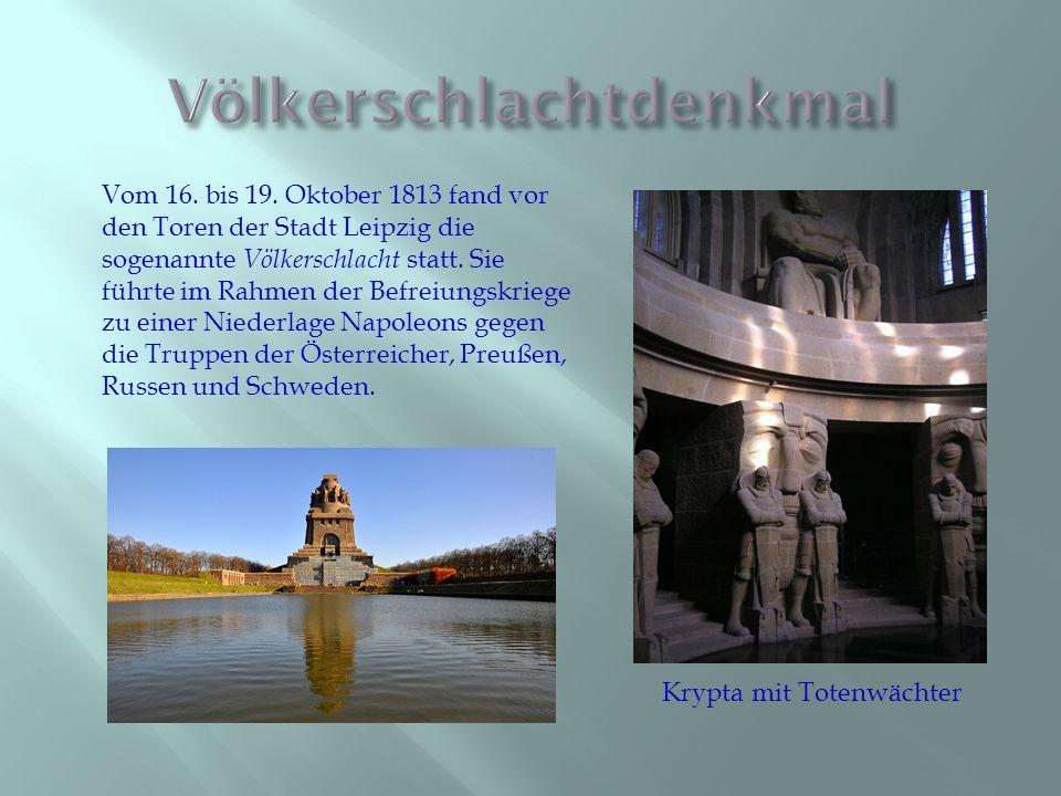 Vom 16. bis 19. Oktober 1813 fand vor den Toren der Stadt Leipzig die sogenannte Völkerschlacht statt. Sie führte im Rahmen der Befreiungskriege zu ei