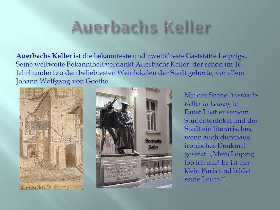 Auerbachs Keller ist die bekannteste und zweitälteste Gaststätte Leipzigs. Seine weltweite Bekanntheit verdankt Auerbachs Keller, der schon im 16. Jah