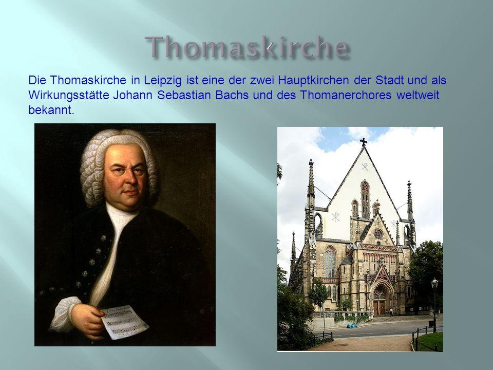 Die Thomaskirche in Leipzig ist eine der zwei Hauptkirchen der Stadt und als Wirkungsstätte Johann Sebastian Bachs und des Thomanerchores weltweit bek