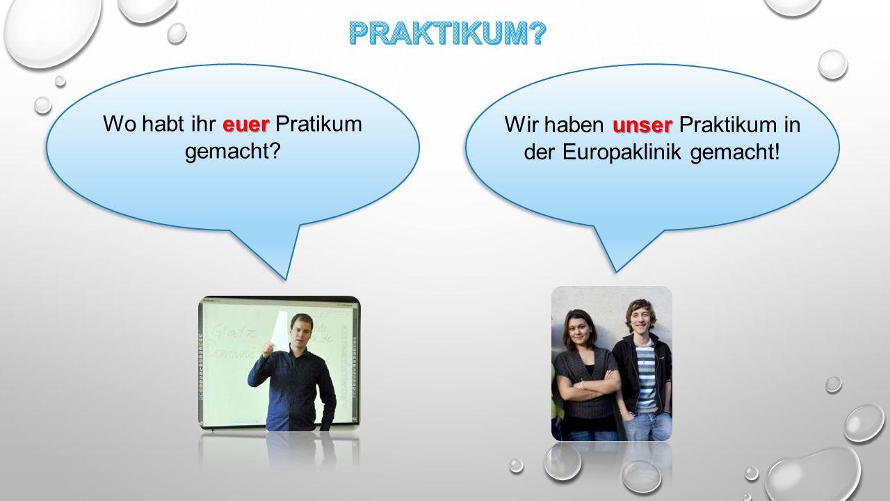 unser Wir haben unser Praktikum in der Europaklinik gemacht! euer Wo habt ihr euer Pratikum gemacht?