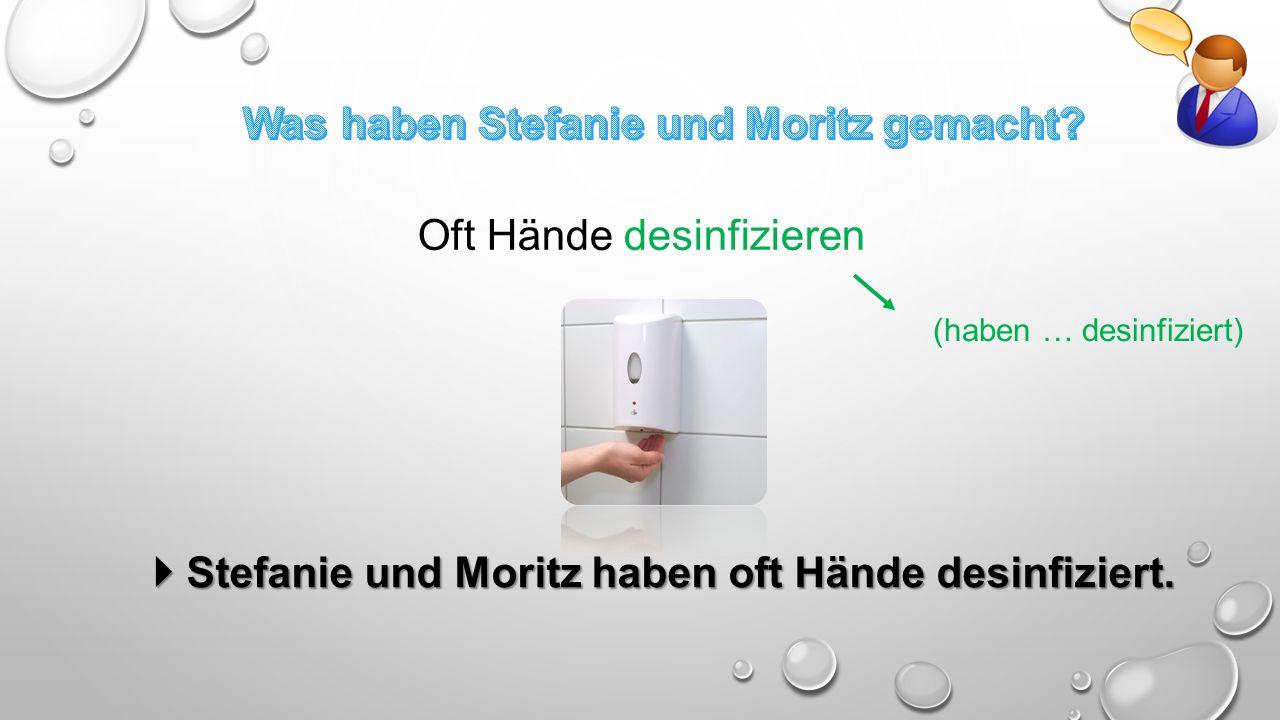 Oft Hände desinfizieren (haben … desinfiziert)  Stefanie und Moritz haben oft Hände desinfiziert.