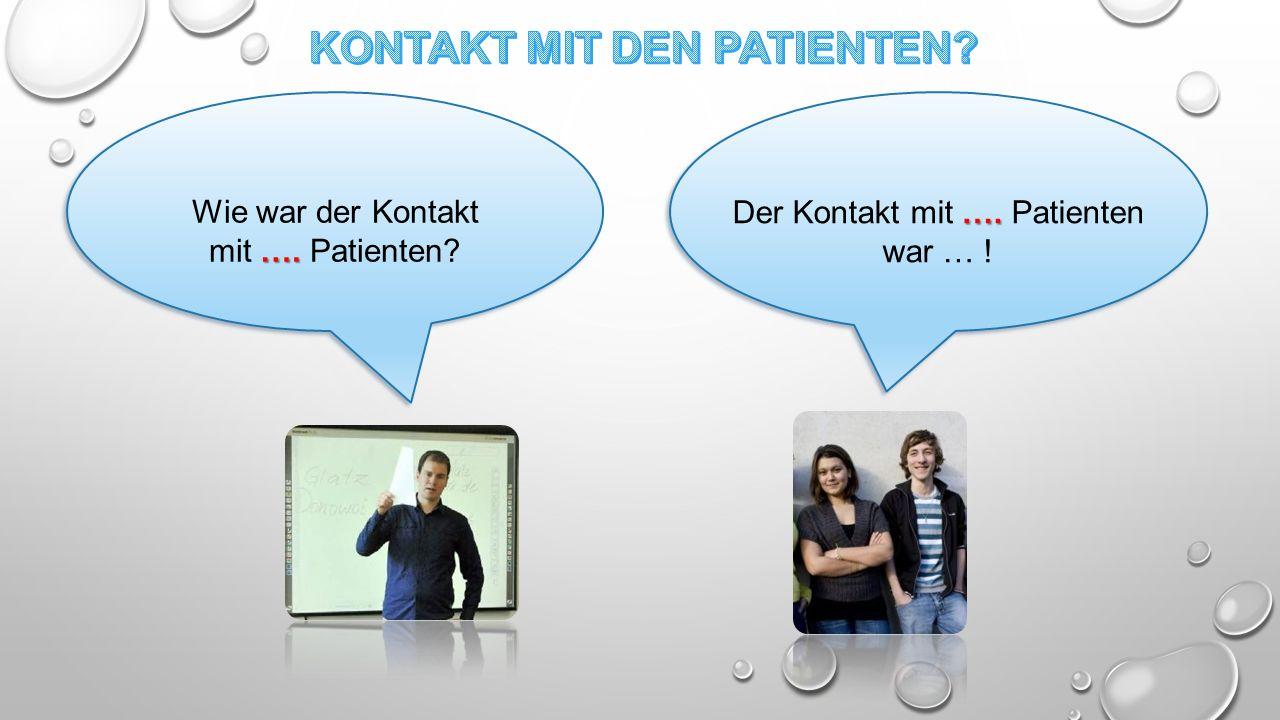 …. Der Kontakt mit …. Patienten war … ! Wie war der Kontakt …. mit …. Patienten?