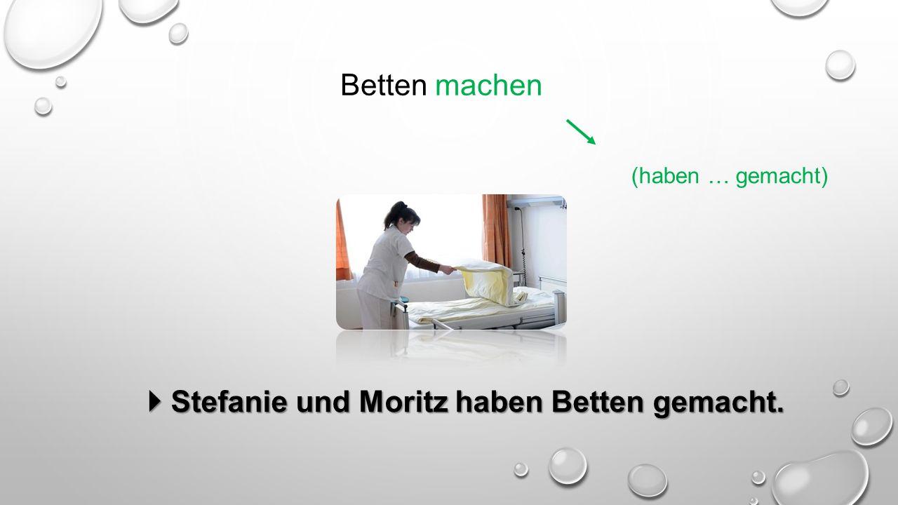 Betten machen (haben … gemacht)  Stefanie und Moritz haben Betten gemacht.
