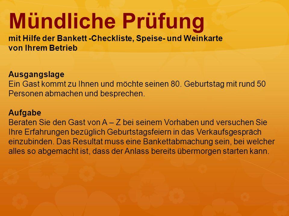 Mündliche Prüfung mit Hilfe der Bankett -Checkliste, Speise- und Weinkarte von Ihrem Betrieb Ausgangslage Ein Gast kommt zu Ihnen und möchte seinen 80.