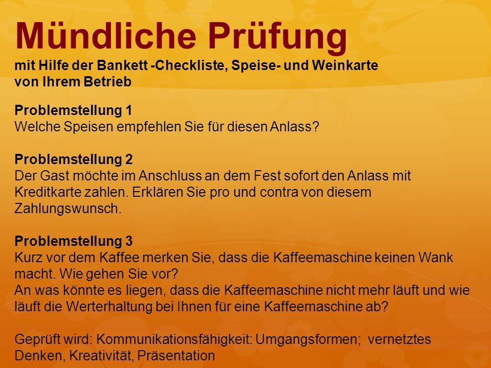 Mündliche Prüfung mit Hilfe der Bankett -Checkliste, Speise- und Weinkarte von Ihrem Betrieb Problemstellung 1 Welche Speisen empfehlen Sie für diesen Anlass.