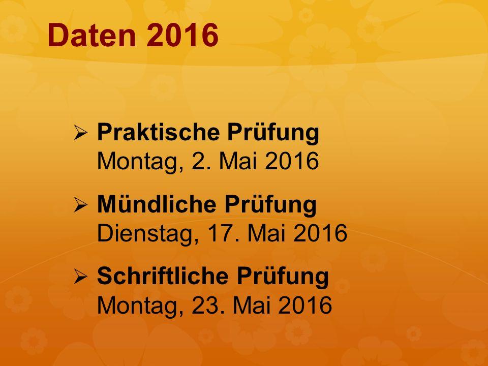 Daten 2016   Praktische Prüfung Montag, 2. Mai 2016   Mündliche Prüfung Dienstag, 17. Mai 2016   Schriftliche Prüfung Montag, 23. Mai 2016