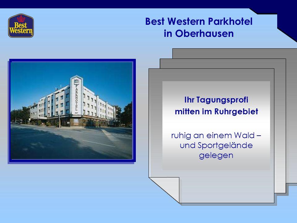 Best Western Parkhotel in Oberhausen Ihr Tagungsprofi mitten im Ruhrgebiet ruhig an einem Wald – und Sportgelände gelegen