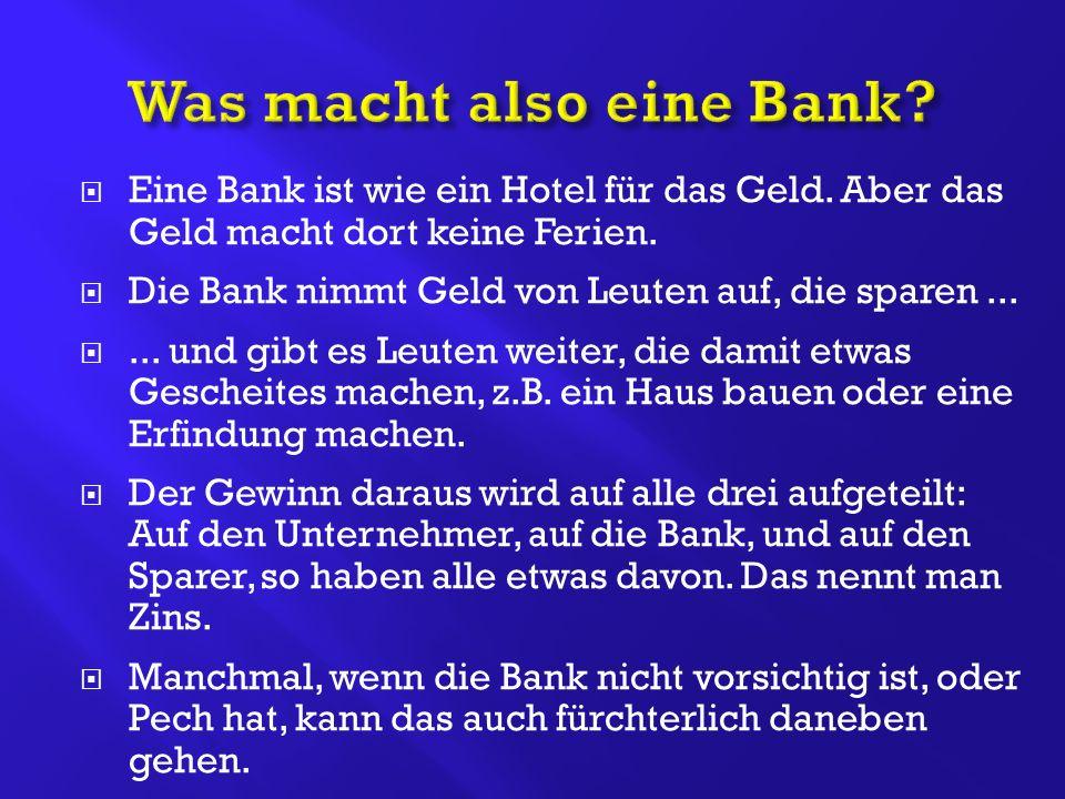  Eine Bank ist wie ein Hotel für das Geld. Aber das Geld macht dort keine Ferien.