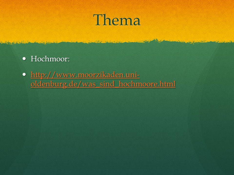 Thema Hochmoor: Hochmoor: http://www.moorzikaden.uni- oldenburg.de/was_sind_hochmoore.html http://www.moorzikaden.uni- oldenburg.de/was_sind_hochmoore