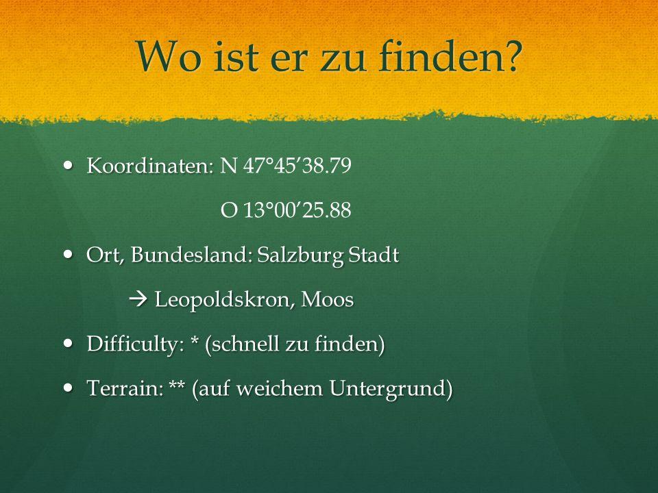 Wo ist er zu finden? Koordinaten: Koordinaten: N 47°45'38.79 O 13°00'25.88 Ort, Bundesland: Salzburg Stadt Ort, Bundesland: Salzburg Stadt  Leopoldsk