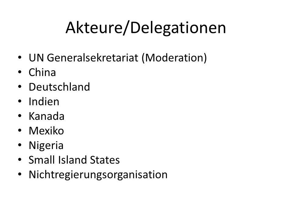 Akteure/Delegationen UN Generalsekretariat (Moderation) China Deutschland Indien Kanada Mexiko Nigeria Small Island States Nichtregierungsorganisation