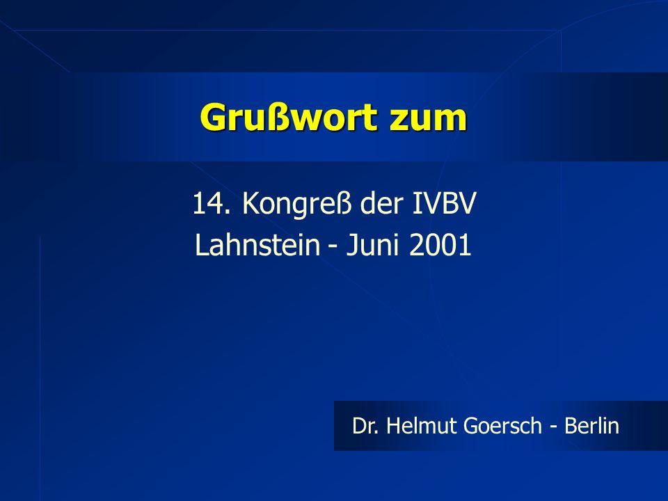 Grußwort zum 14. Kongreß der IVBV Lahnstein - Juni 2001 Dr. Helmut Goersch - Berlin