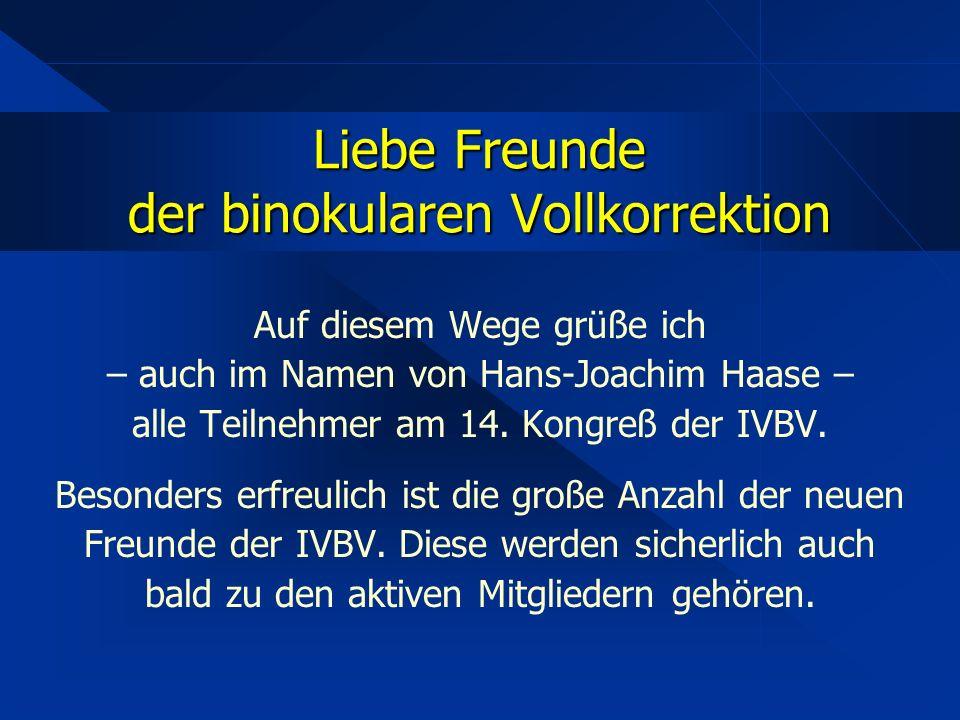 Liebe Freunde der binokularen Vollkorrektion Auf diesem Wege grüße ich – auch im Namen von Hans-Joachim Haase – alle Teilnehmer am 14.