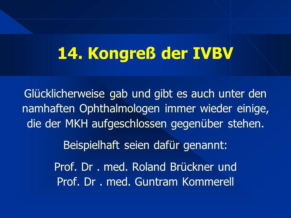 14. Kongreß der IVBV Glücklicherweise gab und gibt es auch unter den namhaften Ophthalmologen immer wieder einige, die der MKH aufgeschlossen gegenübe