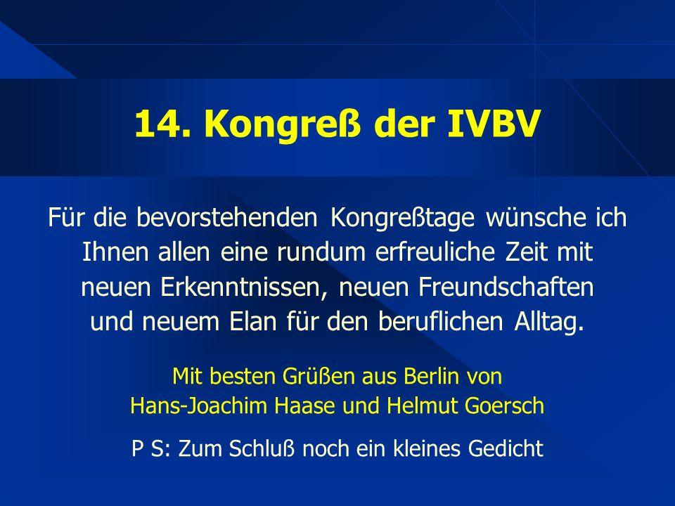 14. Kongreß der IVBV Für die bevorstehenden Kongreßtage wünsche ich Ihnen allen eine rundum erfreuliche Zeit mit neuen Erkenntnissen, neuen Freundscha