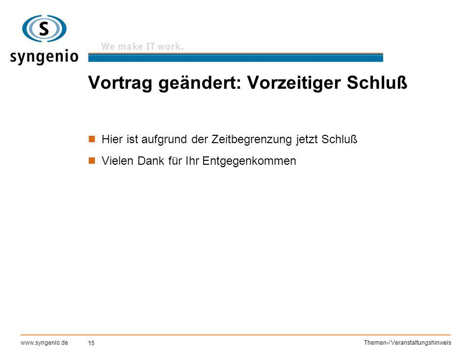 15 www.syngenio.deThemen-/ Veranstaltungshinweis Vortrag geändert: Vorzeitiger Schluß Hier ist aufgrund der Zeitbegrenzung jetzt Schluß Vielen Dank fü