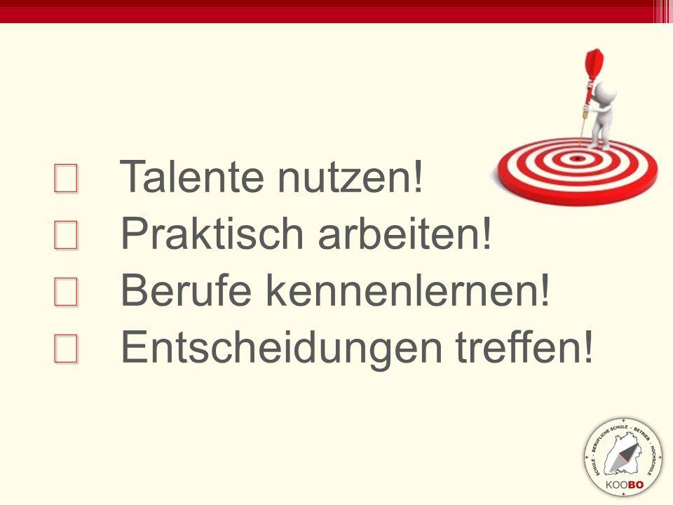 ★ ★ Talente nutzen! ★ ★ Praktisch arbeiten! ★ ★ Berufe kennenlernen! ★ ★ Entscheidungen treffen!