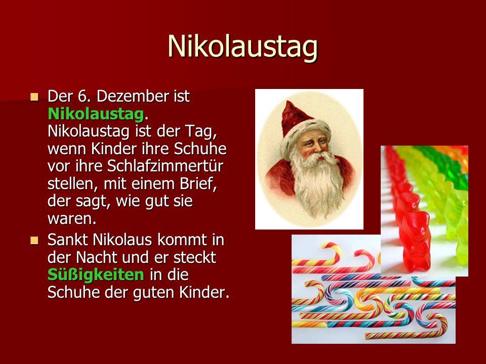 Nikolaustag Der 6. Dezember ist Nikolaustag. Nikolaustag ist der Tag, wenn Kinder ihre Schuhe vor ihre Schlafzimmertür stellen, mit einem Brief, der s