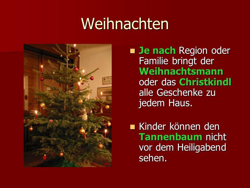 Weihnachten Je nach Region oder Familie bringt der Weihnachtsmann oder das Christkindl alle Geschenke zu jedem Haus. Je nach Region oder Familie bring
