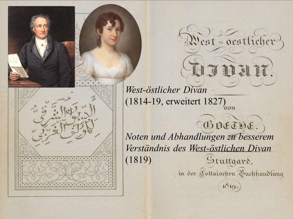 West-östlicher Divan (1814-19, erweitert 1827) Noten und Abhandlungen zu besserem Verständnis des West-östlichen Divan (1819)