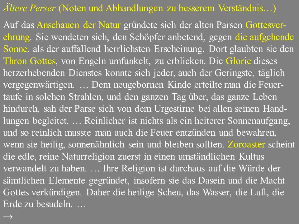 Ältere Perser (Noten und Abhandlungen zu besserem Verständnis…) Auf das Anschauen der Natur gründete sich der alten Parsen Gottesver- ehrung.