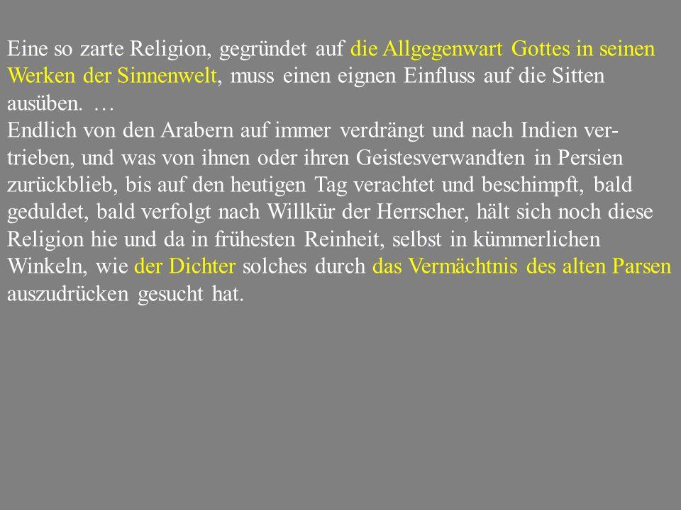 Eine so zarte Religion, gegründet auf die Allgegenwart Gottes in seinen Werken der Sinnenwelt, muss einen eignen Einfluss auf die Sitten ausüben.