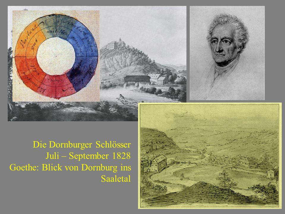 Die Dornburger Schlösser Juli – September 1828 Goethe: Blick von Dornburg ins Saaletal