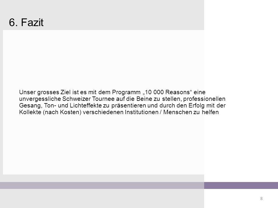 """6. Fazit Unser grosses Ziel ist es mit dem Programm """"10 000 Reasons"""" eine unvergessliche Schweizer Tournee auf die Beine zu stellen, professionellen G"""