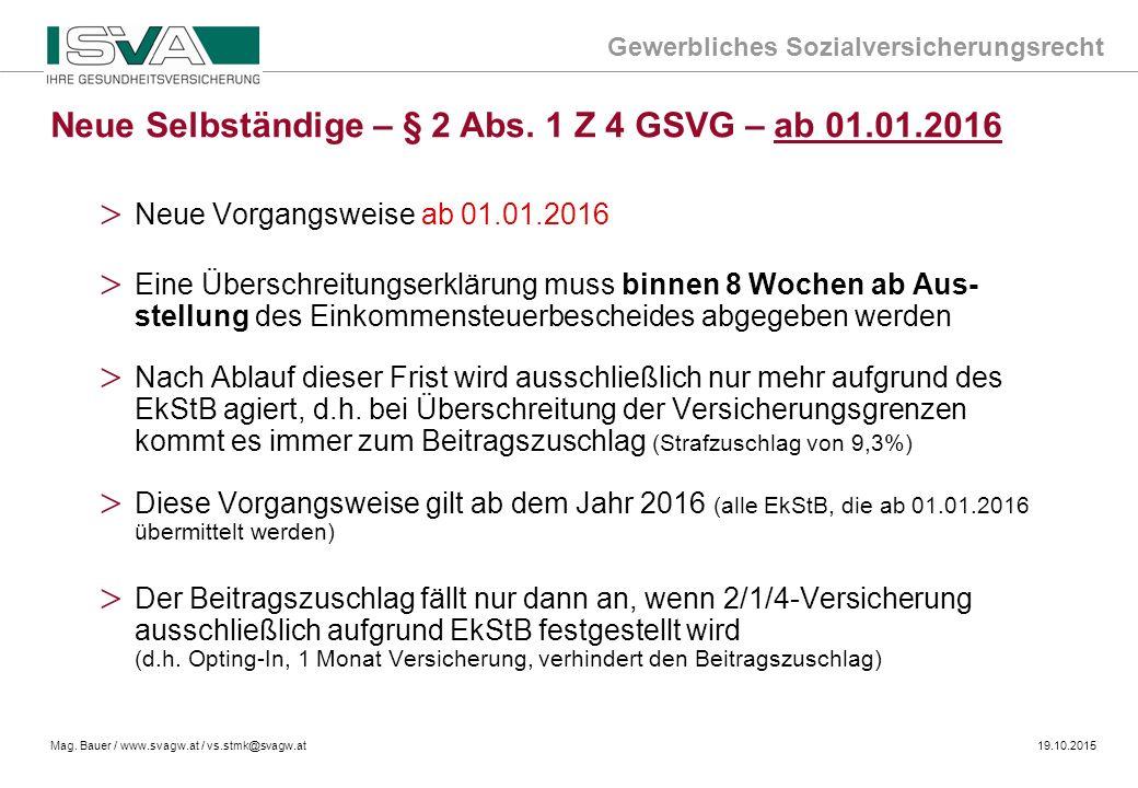 Gewerbliches Sozialversicherungsrecht Mag. Bauer / www.svagw.at / vs.stmk@svagw.at19.10.2015 > Neue Vorgangsweise ab 01.01.2016 > Eine Überschreitungs