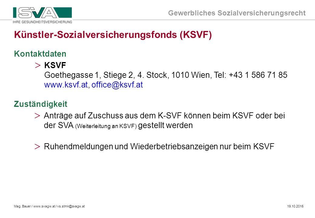 Gewerbliches Sozialversicherungsrecht Mag. Bauer / www.svagw.at / vs.stmk@svagw.at19.10.2015 Kontaktdaten > KSVF Goethegasse 1, Stiege 2, 4. Stock, 10