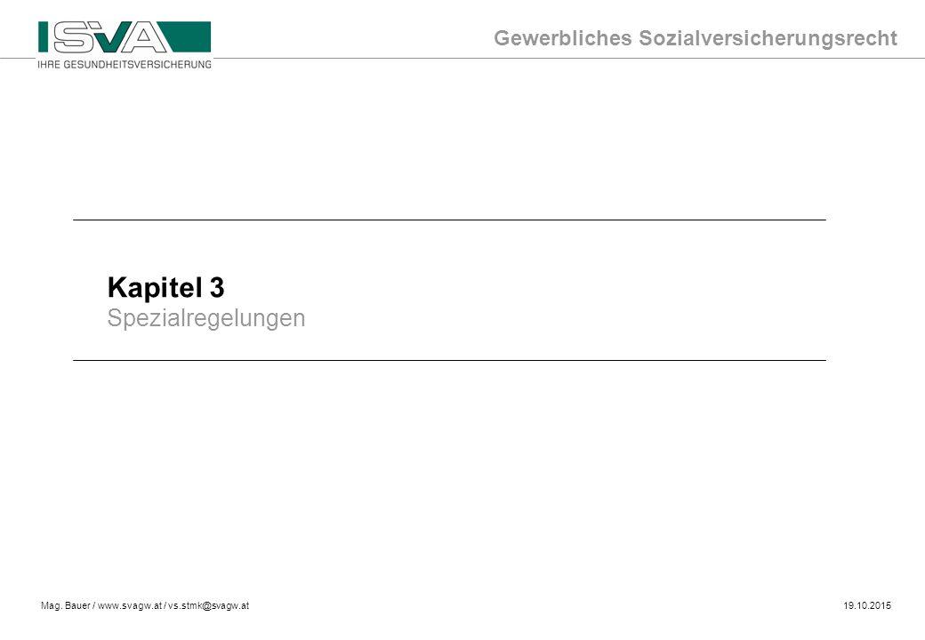 Gewerbliches Sozialversicherungsrecht Mag. Bauer / www.svagw.at / vs.stmk@svagw.at19.10.2015 Kapitel 3 Spezialregelungen