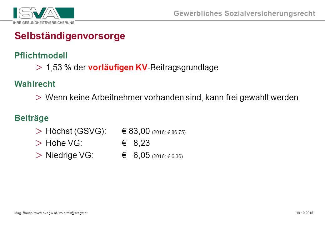 Gewerbliches Sozialversicherungsrecht Mag. Bauer / www.svagw.at / vs.stmk@svagw.at19.10.2015 > Wenn keine Arbeitnehmer vorhanden sind, kann frei gewäh