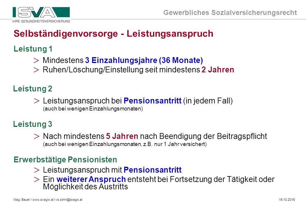Gewerbliches Sozialversicherungsrecht Mag. Bauer / www.svagw.at / vs.stmk@svagw.at19.10.2015 > Mindestens 3 Einzahlungsjahre (36 Monate) > Ruhen/Lösch