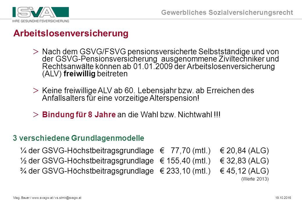 Gewerbliches Sozialversicherungsrecht Mag. Bauer / www.svagw.at / vs.stmk@svagw.at19.10.2015 Arbeitslosenversicherung > Nach dem GSVG/FSVG pensionsver