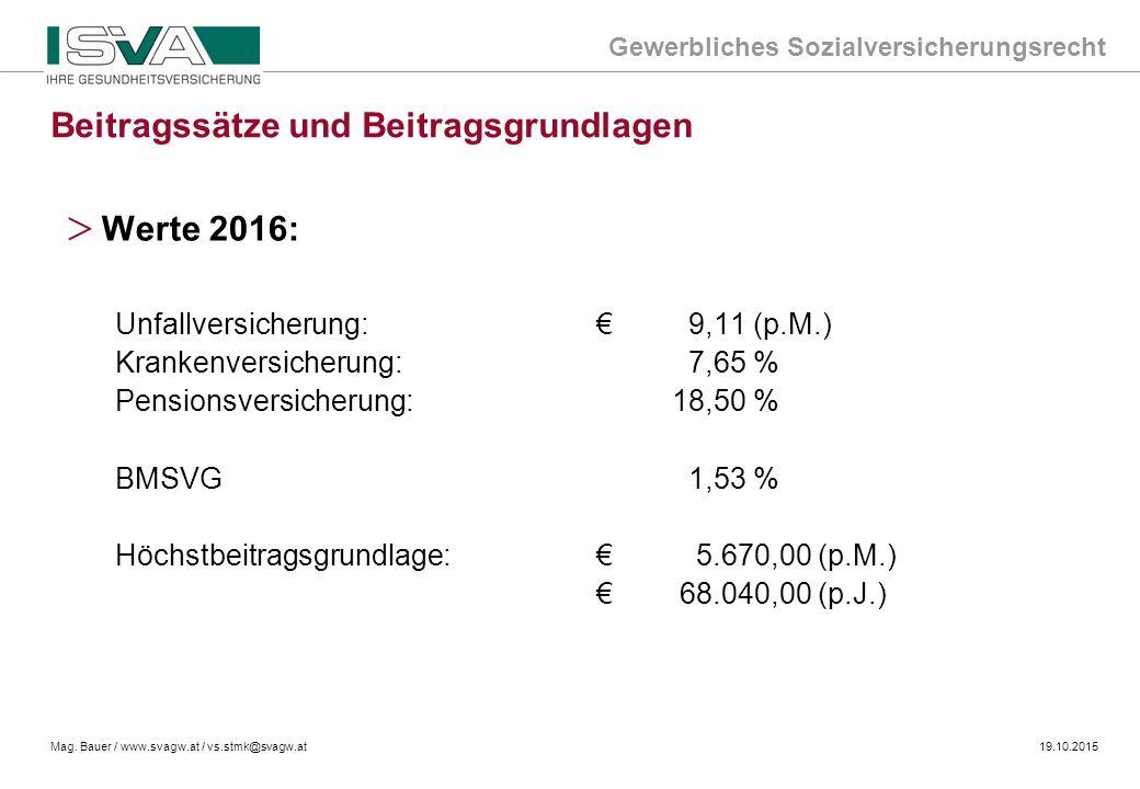 Gewerbliches Sozialversicherungsrecht Mag. Bauer / www.svagw.at / vs.stmk@svagw.at19.10.2015 Beitragssätze und Beitragsgrundlagen > Werte 2016: Unfall