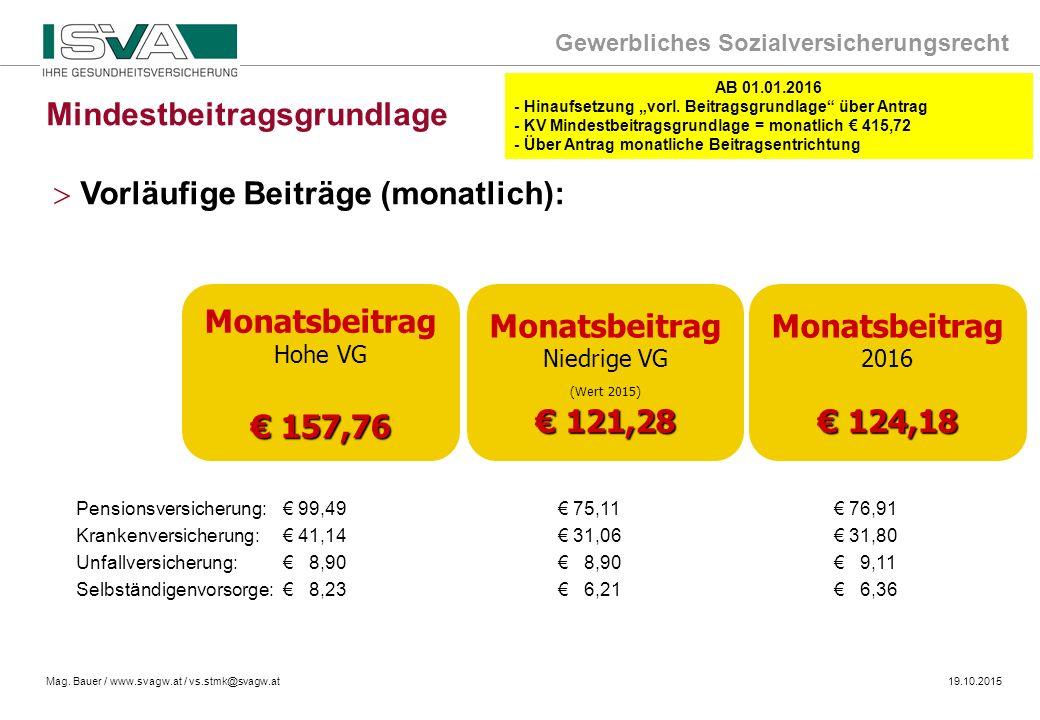 Gewerbliches Sozialversicherungsrecht Mag. Bauer / www.svagw.at / vs.stmk@svagw.at19.10.2015 Mindestbeitragsgrundlage > Vorläufige Beiträge (monatlich