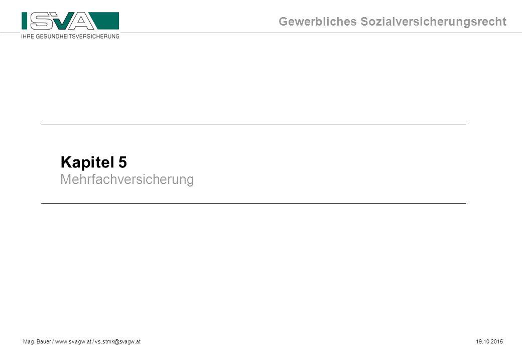 Gewerbliches Sozialversicherungsrecht Mag. Bauer / www.svagw.at / vs.stmk@svagw.at19.10.2015 Kapitel 5 Mehrfachversicherung