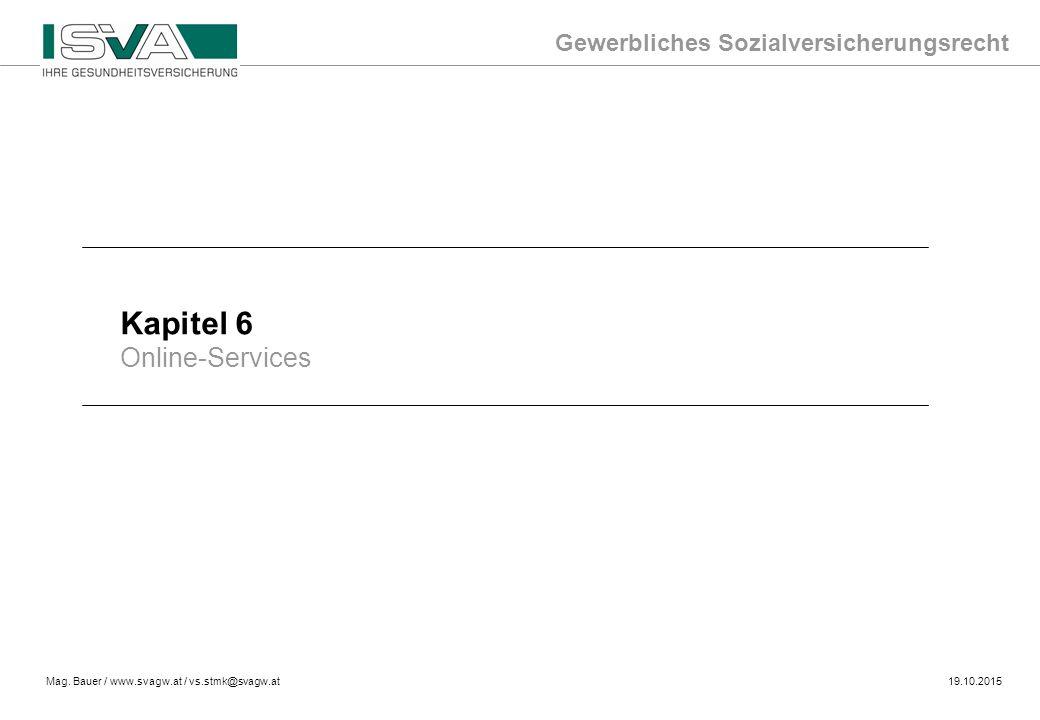 Gewerbliches Sozialversicherungsrecht Mag. Bauer / www.svagw.at / vs.stmk@svagw.at19.10.2015 Kapitel 6 Online-Services