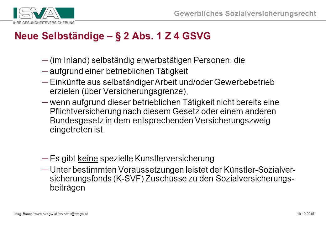 Gewerbliches Sozialversicherungsrecht Mag. Bauer / www.svagw.at / vs.stmk@svagw.at19.10.2015 Neue Selbständige – § 2 Abs. 1 Z 4 GSVG – (im Inland) sel