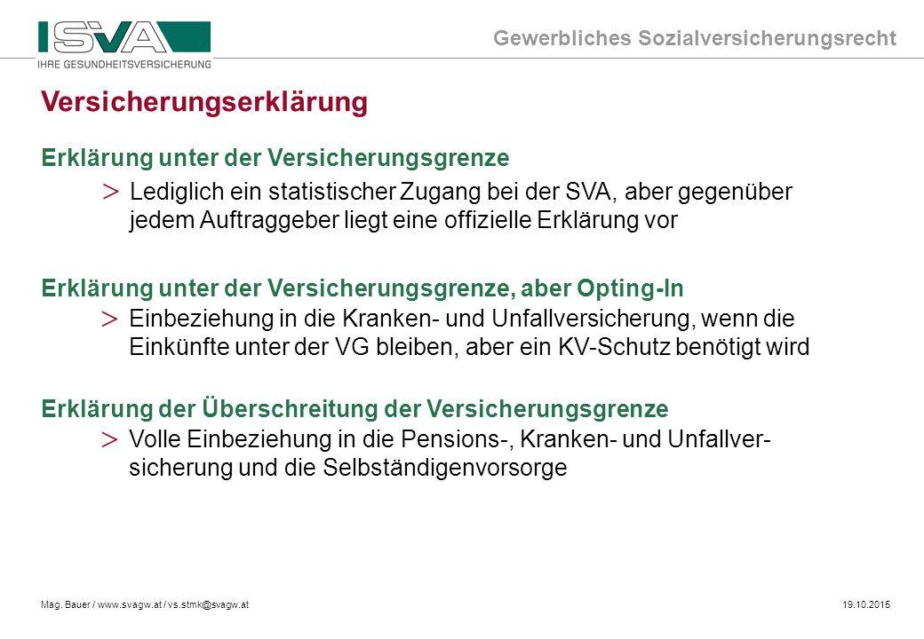 Gewerbliches Sozialversicherungsrecht Mag. Bauer / www.svagw.at / vs.stmk@svagw.at19.10.2015 Erklärung unter der Versicherungsgrenze > Lediglich ein s