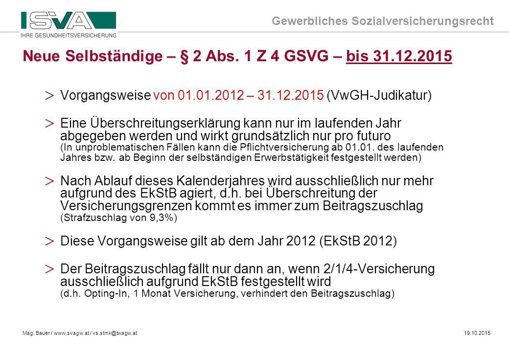 Gewerbliches Sozialversicherungsrecht Mag. Bauer / www.svagw.at / vs.stmk@svagw.at19.10.2015 > Vorgangsweise von 01.01.2012 – 31.12.2015 (VwGH-Judikat