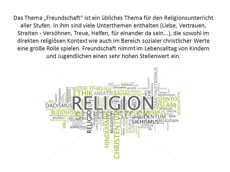 """Das Thema """"Freundschaft"""" ist ein übliches Thema für den Religionsunterricht aller Stufen. In ihm sind viele Unterthemen enthalten (Liebe, Vertrauen, S"""