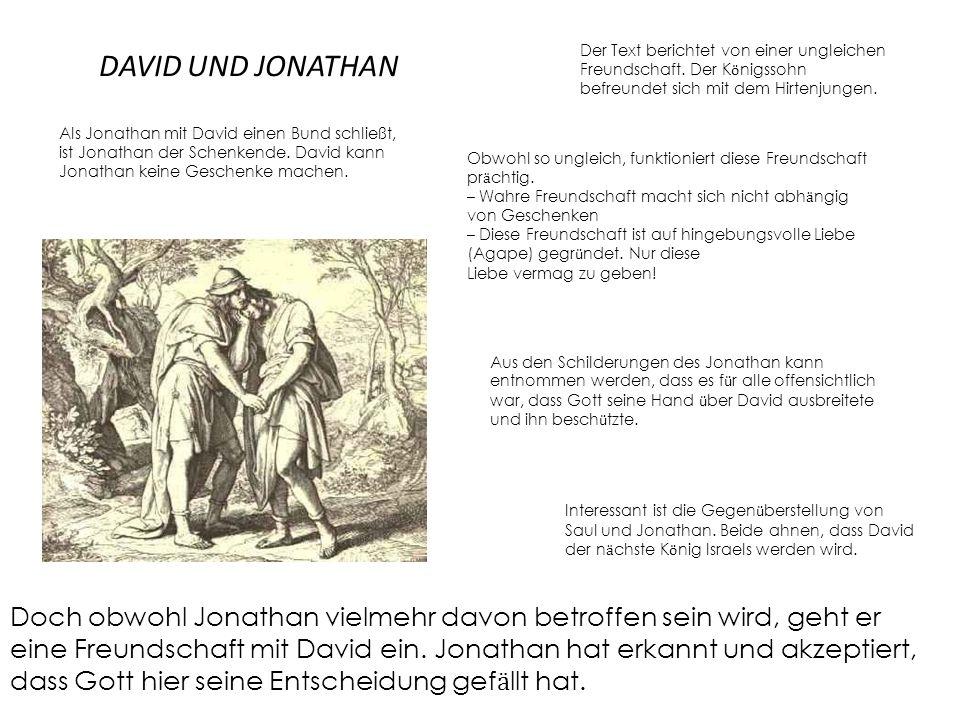 DAVID UND JONATHAN Als Jonathan mit David einen Bund schließt, ist Jonathan der Schenkende. David kann Jonathan keine Geschenke machen. Der Text beric