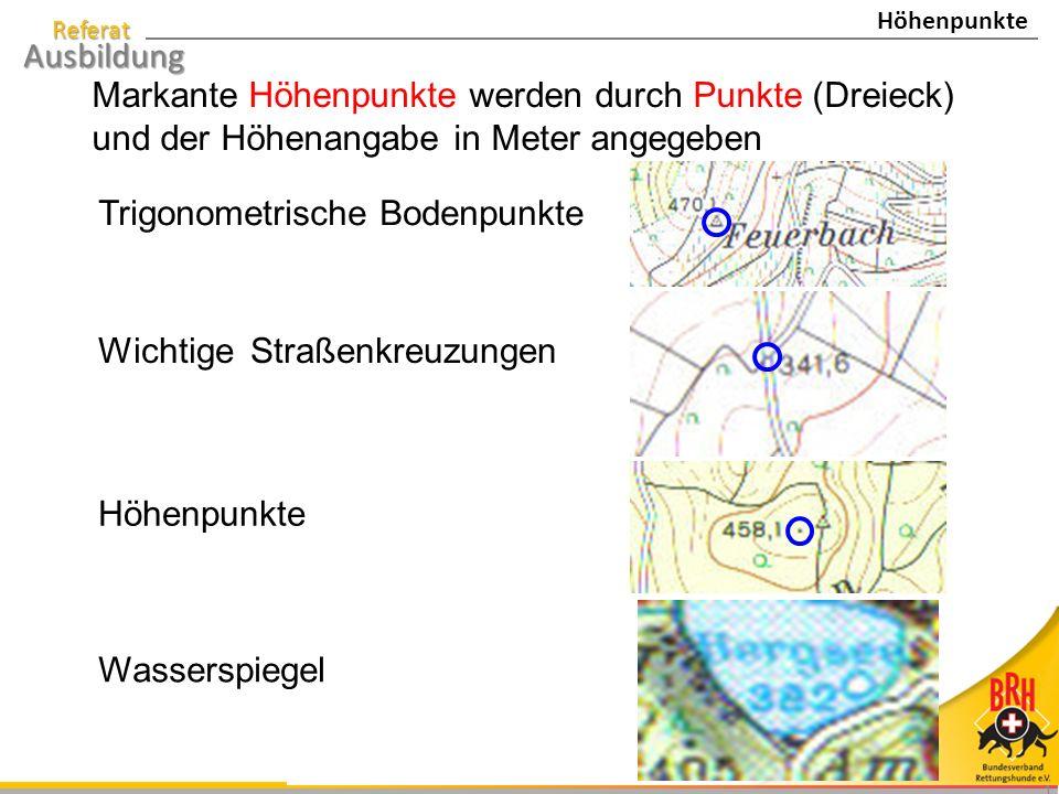 Referat Ausbildung 1 Wichtige Straßenkreuzungen Höhenpunkte Trigonometrische Bodenpunkte Markante Höhenpunkte werden durch Punkte (Dreieck) und der Höhenangabe in Meter angegeben Wasserspiegel Höhenpunkte